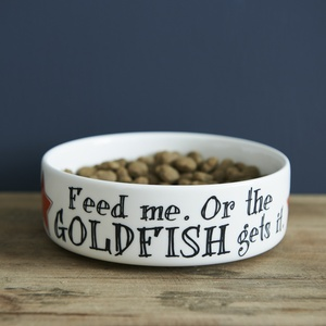 """Feed me or the Goldfish gets it"" cat bowl"